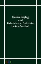 Freytag, Gustav Gustav Freytag und Heinrich von Treitschke im Briefwechsel