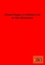 Richard Wagner an Mathilde und an Otto Wesendonk