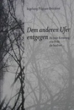 Pilgram-Brückner, Ingeborg Dem anderen Ufer entgegen