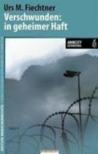 Fiechtner, Urs M. Verschwunden: in geheimer Haft