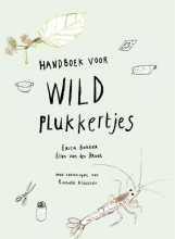 Erica  Bakker, Ellen van den Broek, Rachelle  Klaassen Handboek voor wildplukkertjes