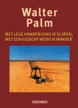 Walter Palm , Met lege handen ging ik slapen, met een gedicht werd ik wakker