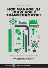Ronald Buis Harm Jan Brondijk  Steven van de Heuvel, Hoe manage jij jouw Agile transformatie?