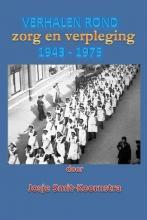 Josje  Smit-Koornstra Verhalen rond zorg en verpleging 1943 - 1975