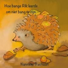 Nanneke Bastiaan , Hoe bange Rik leerde om niet bang te zijn