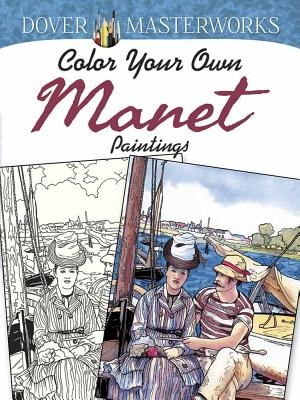 Marty Noble,Dover Masterworks: Color Your Own Manet Paintings