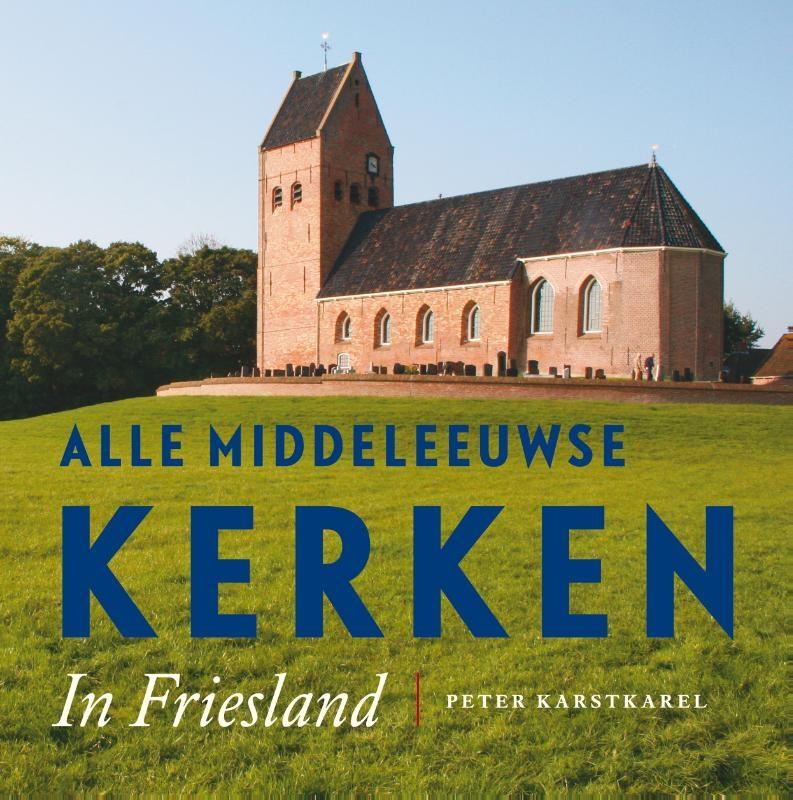 Peter Karstkarel,Alle Middeleeuwse kerken in Friesland