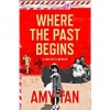Amy Tan,Where the Past Begins