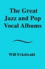 Friedwald Will,The Great Jazz and Pop Vocal Albums