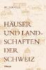 Weiss, Richard,Häuser und Landschaften der Schweiz