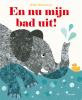 Britta  Teckentrup,En nu mijn bad uit!