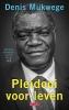 Denis  Mukwege,Pleidooi voor leven