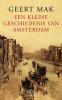 <b>Geert  Mak</b>,Een kleine geschiedenis van Amsterdam