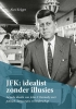 Alex  Krijger,JFK: idealist zonder illusies    Actuele ideeën van John F. Kennedy over politiek, democratie en leiderschap