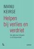 <b>Manu  Keirse</b>,Helpen bij verlies en verdriet - volledig nieuwe editie