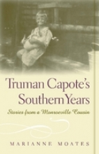 Moates, Marianne M. Truman Capote`s Southern Years
