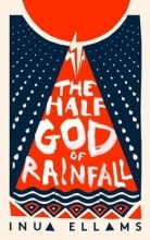 Inua Ellams The Half-God of Rainfall