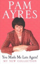 Pam Ayres You Made Me Late Again!