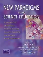 Ai-Girl Tan,   Lucille Lee Kam-Wah,   Ngoh Khang Goh,   Lian Sai Chia New Paradigms For Science Education