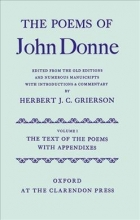 John Donne,   Herbert J. C. Grierson The Poems of John Donne: Volume I: The Text of the Poems with Appendices
