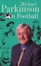 Michael Parkinson Michael Parkinson on Football
