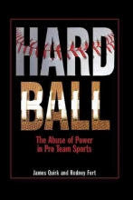 Quirk, James Hard Ball - The Abuse of Power in Pro Team Sports