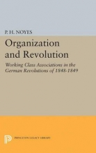 Noyes, P. H. Organization and Revolution - Working Class Associations in the German Revolutions of 1848-1849
