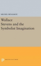 Benamou, Michel Wallace Stevens and the Symbolist Imagination