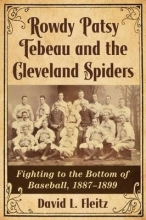 David L. Fleitz Rowdy Patsy Tebeau and the Cleveland Spiders