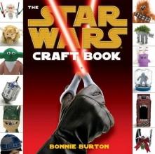 Bonnie Burton The Star Wars Craft Book