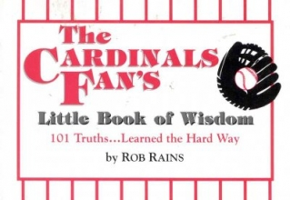 Rob Rains The Cardinals Fan`s Little Book of Wisdom