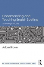 Adam Brown Understanding and Teaching English Spelling