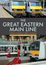 Adam Head The Great Eastern Main Line: London Liverpool Street-Norwich