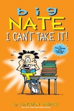 Peirce, Lincoln Big Nate I Can`t Take It!