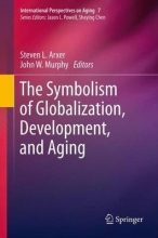 Steven L. Arxer,   John W. Murphy The Symbolism of Globalization, Development, and Aging