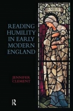 Clement, Jennifer Reading Humility in Early Modern England