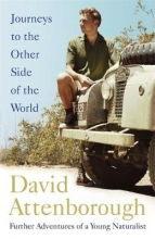 Sir David Attenborough , Journeys to the Other Side of the World