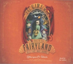 Valente, Catherynne M. The Girl Who Raced Fairyland All the Way Home