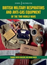 Mayer-maguire, Thomas,   Baker, Brian British Military Respirators and Anti-Gas Equipment of the Two World Wars