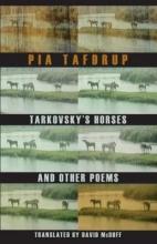 Pia Tafdrup,   David McDuff Tarkovsky`s Horses and Other Poems