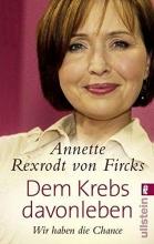 Rexrodt von Fircks, Annette Dem Krebs davonleben