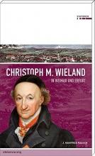Paasch, J. Manfred Christoph M. Wieland in Weimar und Erfurt