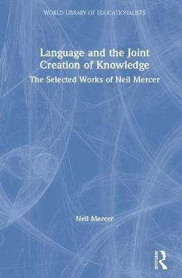 Mercer, Neil,Language and the Joint Creation of Knowledge