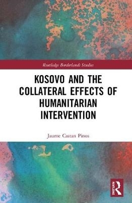 Jaume Castan Pinos,Kosovo and the Collateral Effects of Humanitarian Intervention
