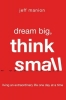 Manion, Jeff, Dream Big, Think Small