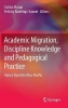 , Academic Migration, Discipline Knowledge and Pedagogical Practice