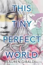 Gibaldi, Lauren This Tiny Perfect World