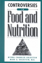 Myrna Chandler Goldstein,   Mark A. Goldstein Controversies in Food and Nutrition