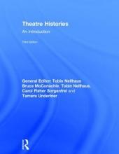 McConachie, Bruce,   Sorgenfrei, Carol Fisher,   Underiner, Tamara Theatre Histories