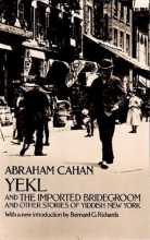 Cahan, Abraham Yekl and the Imported Bridegroom and Other Stories of the New York Ghetto